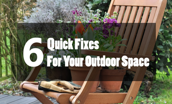 6 Quick Fixes for Your Outdoor Space