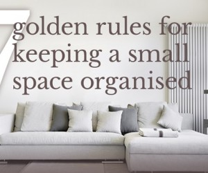 7 golden rules for keeping a small space organised