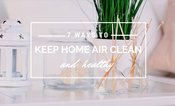 7 Ways to Keep Home Air Clean and Healthy